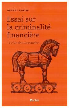 Essai sur la criminalité financière – Le club des Cassandre