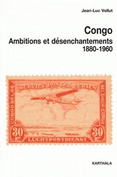 Congo – Ambitions et désenchantement (1880-1960)